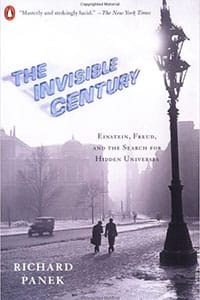 The Invisible Century: Einstein, Freud, and the Search for Hidden Universes